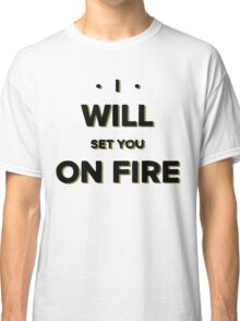 I will set you on fire Classic T-Shirt