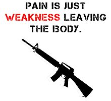 Pain is weakness leaving the body by Rehdnehck