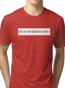 lol ur not darren criss Tri-blend T-Shirt
