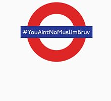 You Aint No Muslim Bruv T-Shirt