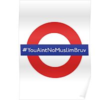 You Aint No Muslim Bruv Poster