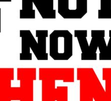 If Not Now, When? Sticker