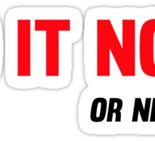 Do It Now. Or Never Sticker