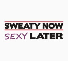Sweaty Now Sexy Later by Fitbys