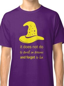 It does not do to dwell on dreams- GOLD TEXT Classic T-Shirt