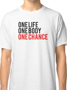 One Life One Body One Chance Classic T-Shirt