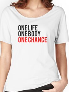 One Life One Body One Chance Women's Relaxed Fit T-Shirt