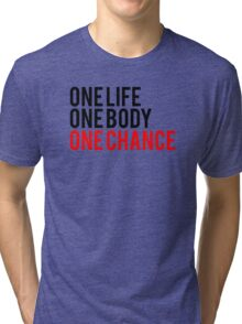 One Life One Body One Chance Tri-blend T-Shirt