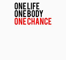 One Life One Body One Chance Unisex T-Shirt