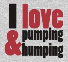 I Love Pumping and Humping by Fitbys