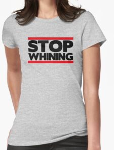 Stop Whining  Womens Fitted T-Shirt