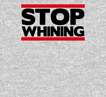 Stop Whining  Unisex T-Shirt