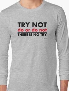 Try Not.Do Or Do Not.There is No Try Long Sleeve T-Shirt