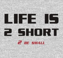 Life is to short to be small by Fitbys