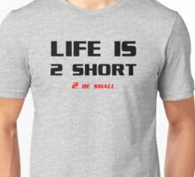 Life is to short to be small Unisex T-Shirt