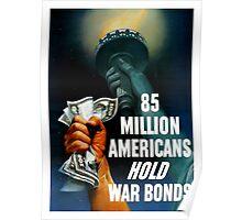 85 Million Americans Hold War Bonds -- WW2 Poster