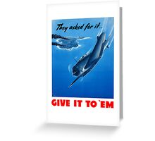 They Asked For It Give It To 'Em -- WWII Greeting Card