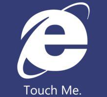 Internet Explorer: Touch Me by Lettershort