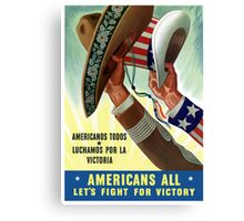 Americans All Let's Fight For Victory -- WW2 Canvas Print