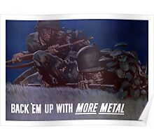 Back 'Em Up With More Metal -- WW2 Poster