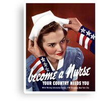 Become A Nurse Your Country Needs You -- WW2 Canvas Print