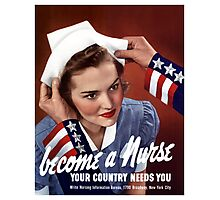 Become A Nurse Your Country Needs You -- WW2 Photographic Print