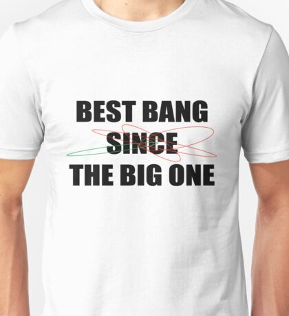 Best Bang Since the Big One Unisex T-Shirt