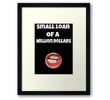 Small loan of a million dollars (Black) Framed Print