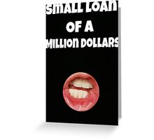 Small loan of a million dollars (Black) Greeting Card
