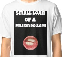 Small loan of a million dollars (Black) Classic T-Shirt