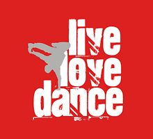 Live, Love, Dance Unisex T-Shirt