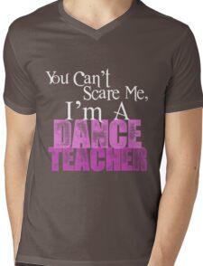 You Can't Scare Me, I'm a Dance Teacher Mens V-Neck T-Shirt