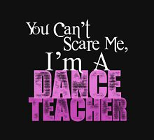You Can't Scare Me, I'm a Dance Teacher Unisex T-Shirt