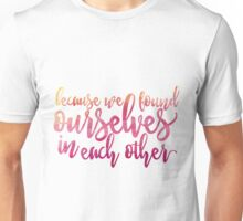We Found Ourselves in Each Other Unisex T-Shirt