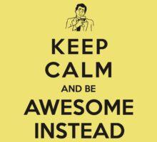 Keep calm and be awesome instead! Kids Tee