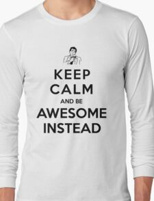 Keep calm and be awesome instead! Long Sleeve T-Shirt