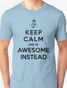 Keep calm and be awesome instead! Unisex T-Shirt