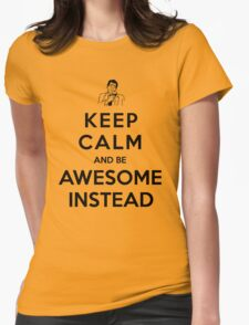 Keep calm and be awesome instead! Womens Fitted T-Shirt