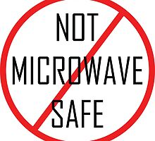 Not microwave safe by CptnLaserBeam