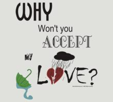 Why Won't You Accept My Love?  by Weber Consulting