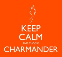 Keep Calm and choose Charmander by Joeken