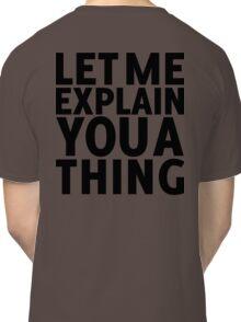 I can explain (black) Classic T-Shirt