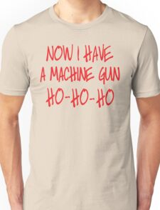 Now I have a machine Gun Die Hard Unisex T-Shirt