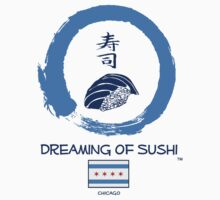 Dreaming of Sushi - Chicago 2 by DOSushi