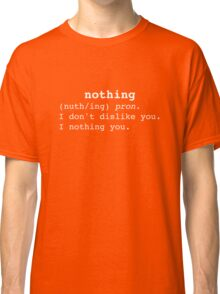 I Nothing You Classic T-Shirt