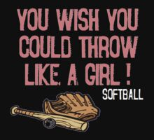 You Wish You Could Throw Like a Girl by shakeoutfitters