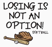 Losing is Not an Option - Softball by shakeoutfitters