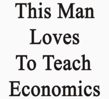 This Man Loves To Teach Economics  by supernova23