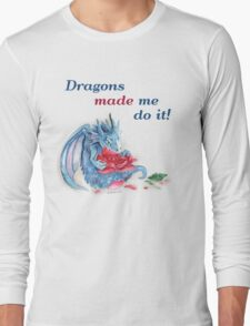 The Dragons Made Me Do It! Long Sleeve T-Shirt