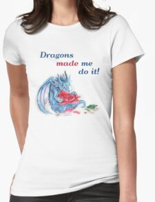 The Dragons Made Me Do It! Womens Fitted T-Shirt